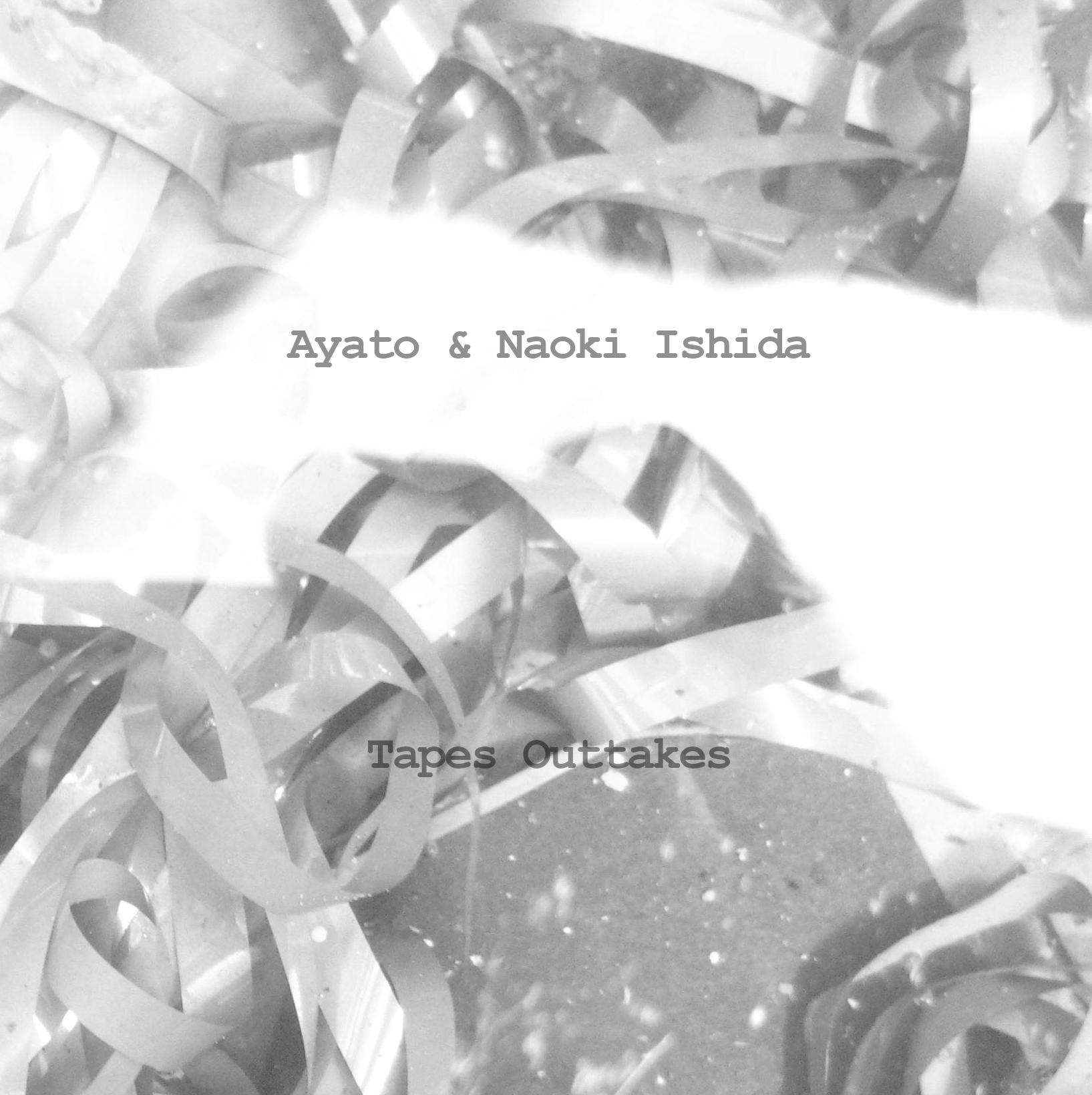 Ayato & Naoki Ishida – Tapes Outtakes