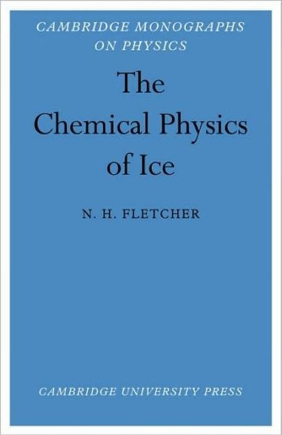 The chemical physics of ice by  Neville H. Fletcher