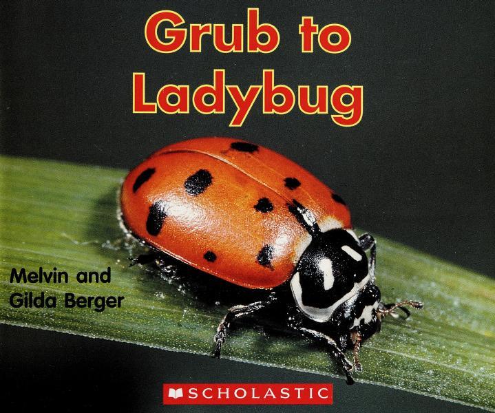 Grub to ladybug by Melvin Berger