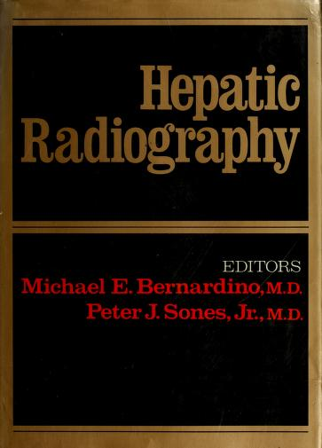 Hepatic radiography by edited by Michael E. Bernardino and Peter J. Sones, Jr.